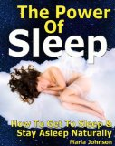 The Power of Sleep: How to Get to Sleep and Stay Asleep Naturally