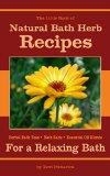 The Little Book of Natural Bath Herb Recipes: Herbal Bath Teas, Bath Salts & Essential Oil Blends for a Relaxing Bath (Little Herb Books 1)